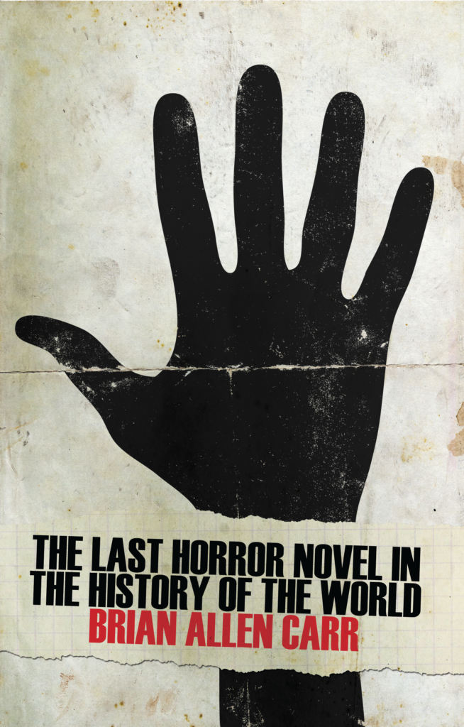 Book-Covers - Cover-Brian-Allen-Carr-The-Last-Horror-Novel-in-the-History-of-the-World