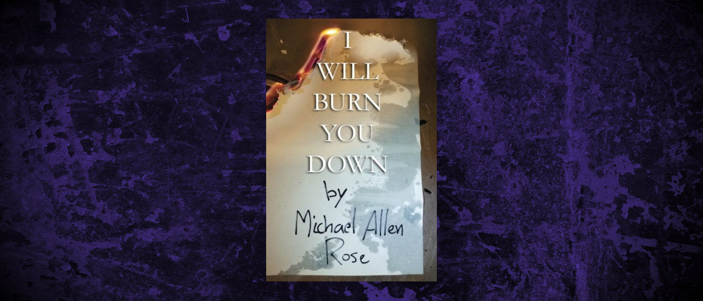 Book-Headers - Header-Michael-Allen-Rose-I-Will-Burn-You-Down.jpg